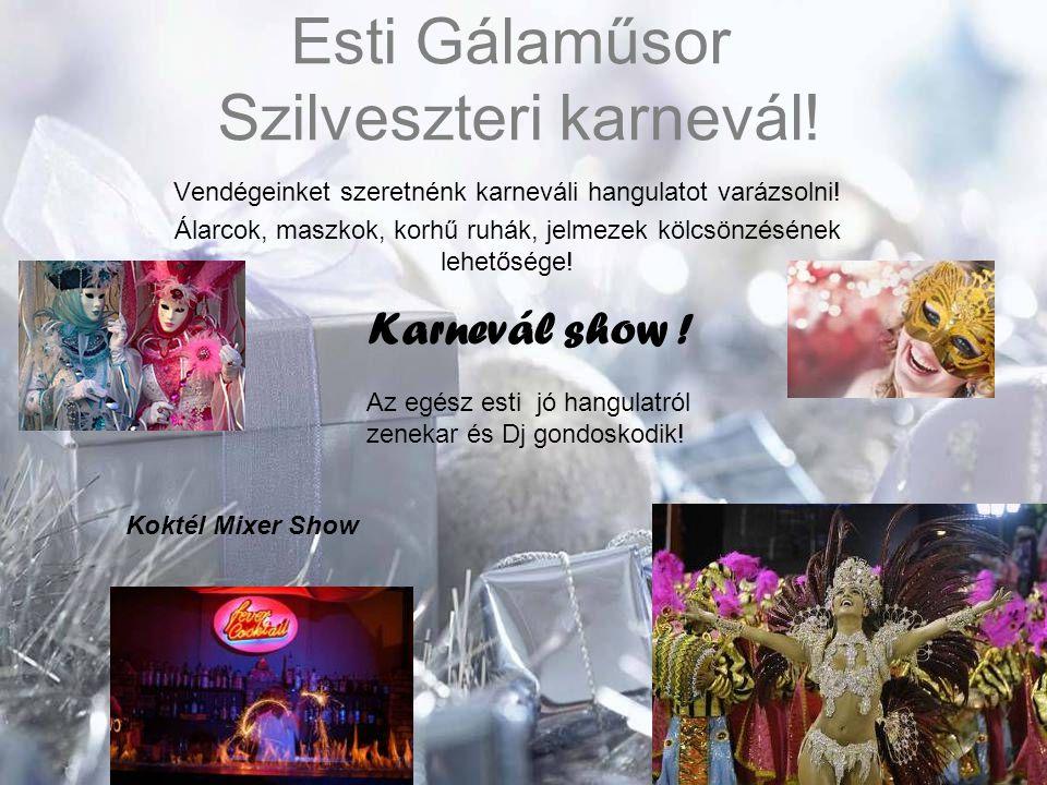 Esti Gálaműsor Szilveszteri karnevál! Vendégeinket szeretnénk karneváli hangulatot varázsolni! Álarcok, maszkok, korhű ruhák, jelmezek kölcsönzésének