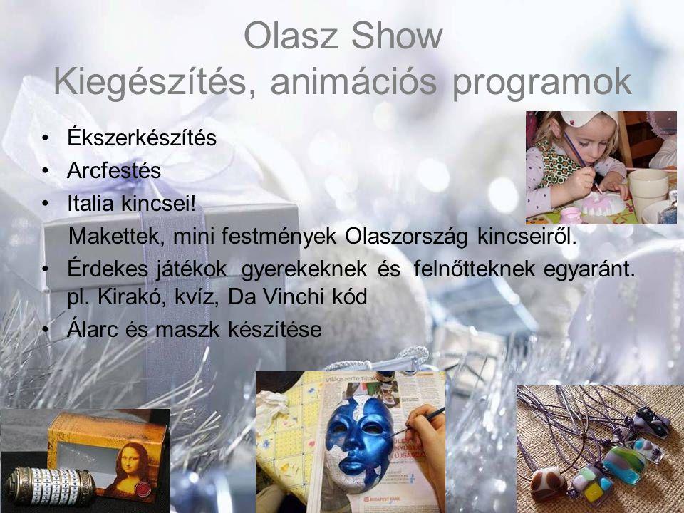 Olasz Show Kiegészítés, animációs programok •Ékszerkészítés •Arcfestés •Italia kincsei! Makettek, mini festmények Olaszország kincseiről. •Érdekes ját