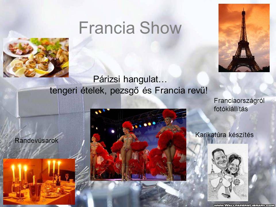 Francia Show Karikatúra készítés Randevúsarok Franciaországról fotókiállítás Párizsi hangulat… tengeri ételek, pezsgő és Francia revü!