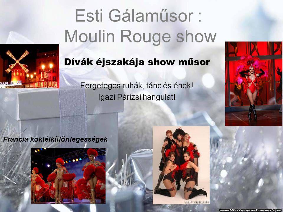 Esti Gálaműsor : Moulin Rouge show Dívák éjszakája show műsor Fergeteges ruhák, tánc és ének! Igazi Párizsi hangulat! Francia koktélkülönlegességek