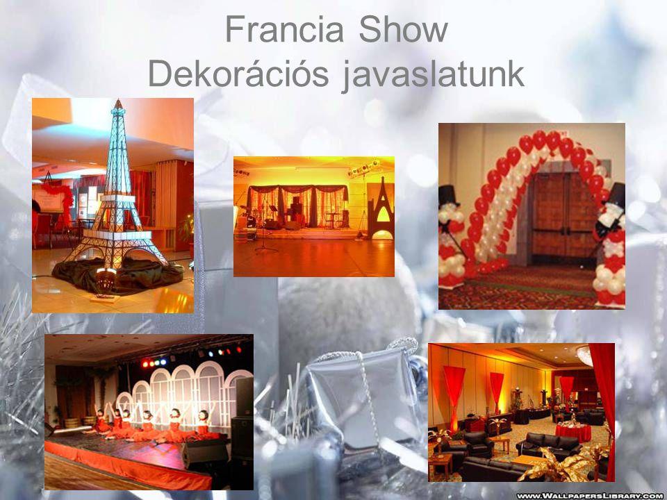 Francia Show Dekorációs javaslatunk