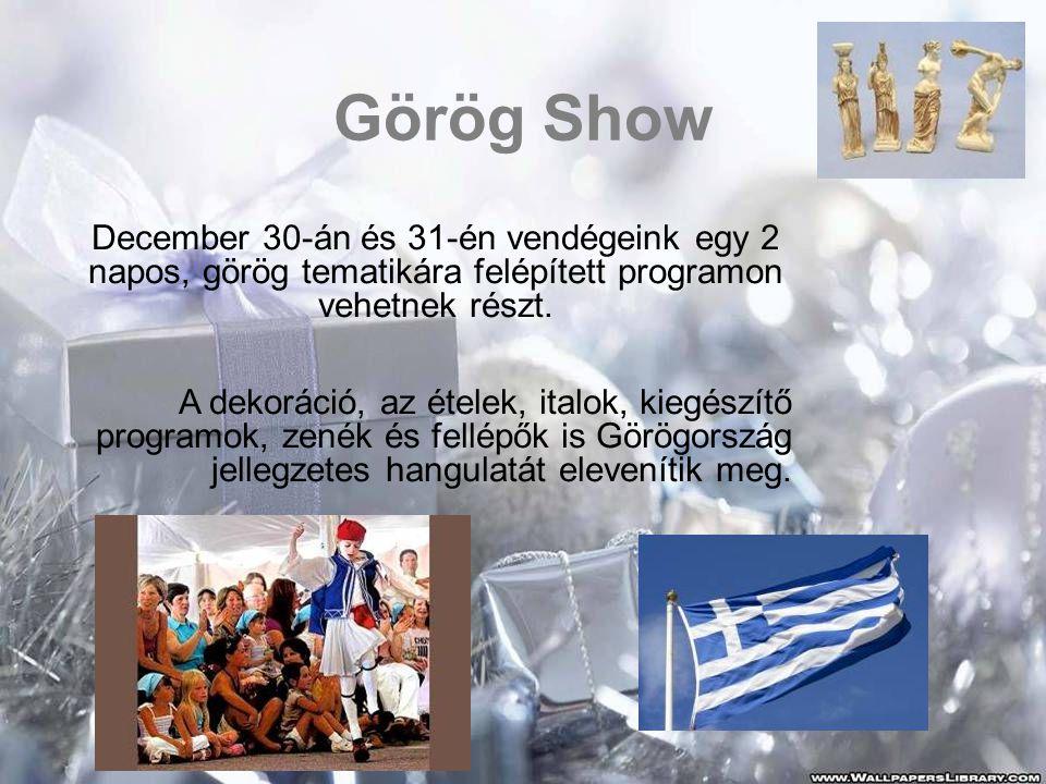 Görög Show December 30-án és 31-én vendégeink egy 2 napos, görög tematikára felépített programon vehetnek részt. A dekoráció, az ételek, italok, kiegé