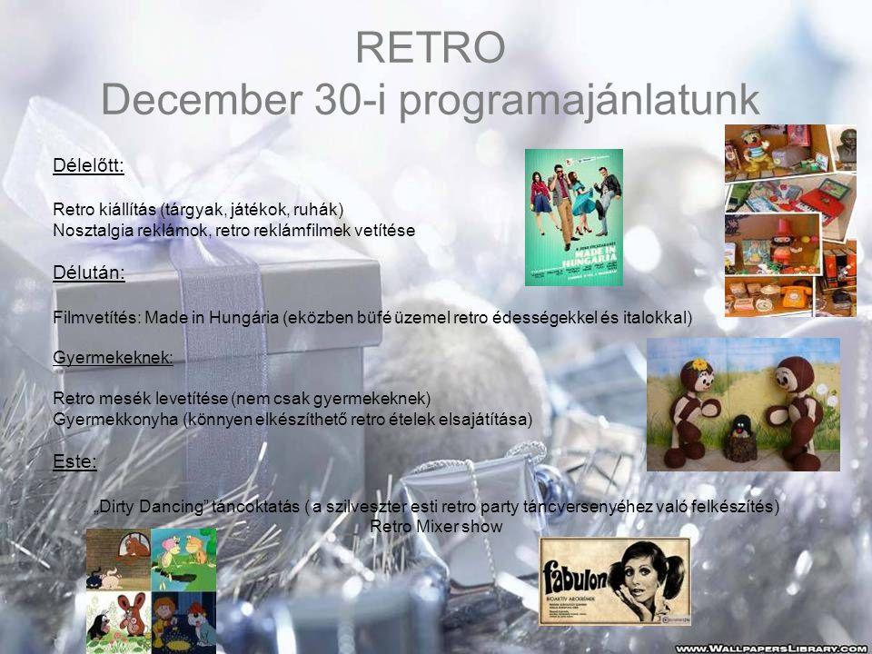 """RETRO December 30-i programajánlatunk Délelőtt: Retro kiállítás (tárgyak, játékok, ruhák) Nosztalgia reklámok, retro reklámfilmek vetítése Délután: Filmvetítés: Made in Hungária (eközben büfé üzemel retro édességekkel és italokkal) Gyermekeknek: Retro mesék levetítése (nem csak gyermekeknek) Gyermekkonyha (könnyen elkészíthető retro ételek elsajátítása) Este: """"Dirty Dancing táncoktatás ( a szilveszter esti retro party táncversenyéhez való felkészítés) Retro Mixer show"""