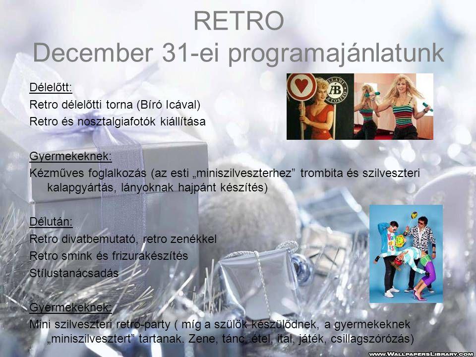 """RETRO December 31-ei programajánlatunk Délelőtt: Retro délelőtti torna (Bíró Icával) Retro és nosztalgiafotók kiállítása Gyermekeknek: Kézműves foglalkozás (az esti """"miniszilveszterhez trombita és szilveszteri kalapgyártás, lányoknak hajpánt készítés) Délután: Retro divatbemutató, retro zenékkel Retro smink és frizurakészítés Stílustanácsadás Gyermekeknek: Mini szilveszteri retro-party ( míg a szülők készülődnek, a gyermekeknek """"miniszilvesztert tartanak."""