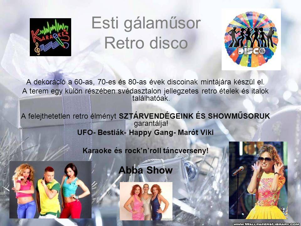 Esti gálaműsor Retro disco A dekoráció a 60-as, 70-es és 80-as évek discoinak mintájára készül el. A terem egy külön részében svédasztalon jellegzetes