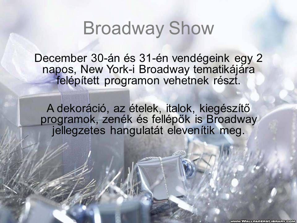 Broadway Show December 30-án és 31-én vendégeink egy 2 napos, New York-i Broadway tematikájára felépített programon vehetnek részt. A dekoráció, az ét