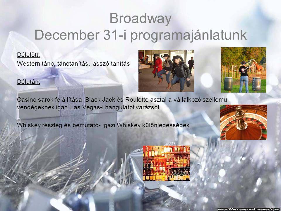 Broadway December 31-i programajánlatunk Délelőtt: Western tánc, tánctanítás, lasszó tanítás Délután: Casino sarok felállítása- Black Jack és Roulette asztal a vállalkozó szellemű vendégeknek igazi Las Vegas-i hangulatot varázsol.