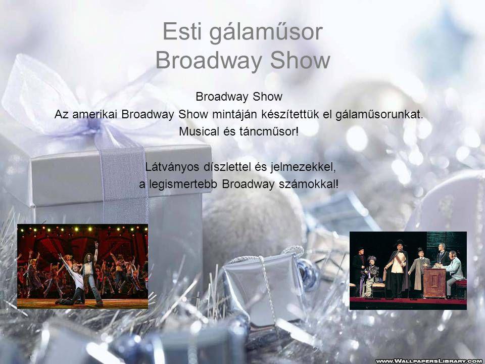 Esti gálaműsor Broadway Show Broadway Show Az amerikai Broadway Show mintáján készítettük el gálaműsorunkat. Musical és táncműsor! Látványos díszlette