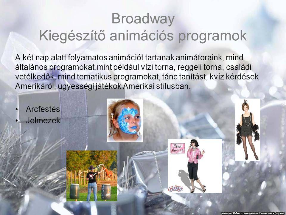 Broadway Kiegészítő animációs programok A két nap alatt folyamatos animációt tartanak animátoraink, mind általános programokat,mint például vízi torna, reggeli torna, családi vetélkedők, mind tematikus programokat, tánc tanítást, kvíz kérdések Amerikáról, ügyességi játékok Amerikai stílusban.