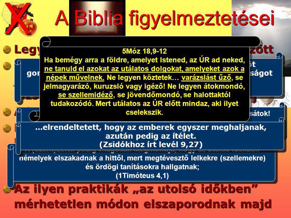 A Biblia figyelmeztetései Legyen világos a határ jó és rossz között Ne engedjünk a tudatlanságnak, a játékosság álcájában való csábításnak, vizsgáljun
