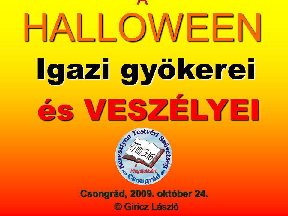 Csongrád, 2009. október 24. A HALLOWEEN Igazi gyökerei és VESZÉLYEI © Giricz László