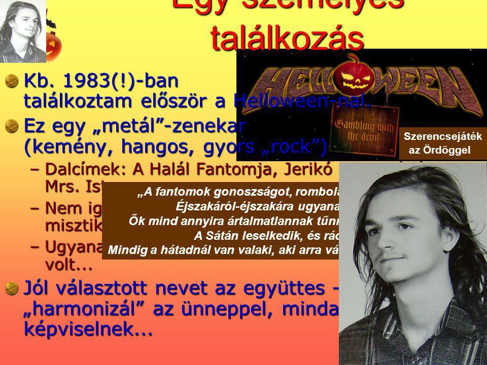 """Egy személyes találkozás Kb. 1983(!)-ban találkoztam először a Helloween-nal. Ez egy """"metál""""-zenekar (kemény, hangos, gyors """"rock"""") –Dalcímek: A Halál"""