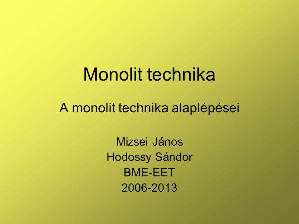 Monolit technika A monolit technika alaplépései Mizsei János Hodossy Sándor BME-EET 2006-2013