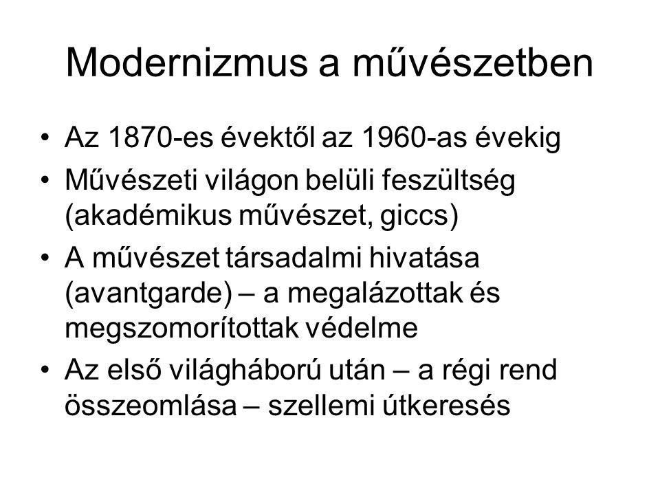 Modernizmus a művészetben •Az 1870-es évektől az 1960-as évekig •Művészeti világon belüli feszültség (akadémikus művészet, giccs) •A művészet társadalmi hivatása (avantgarde) – a megalázottak és megszomorítottak védelme •Az első világháború után – a régi rend összeomlása – szellemi útkeresés
