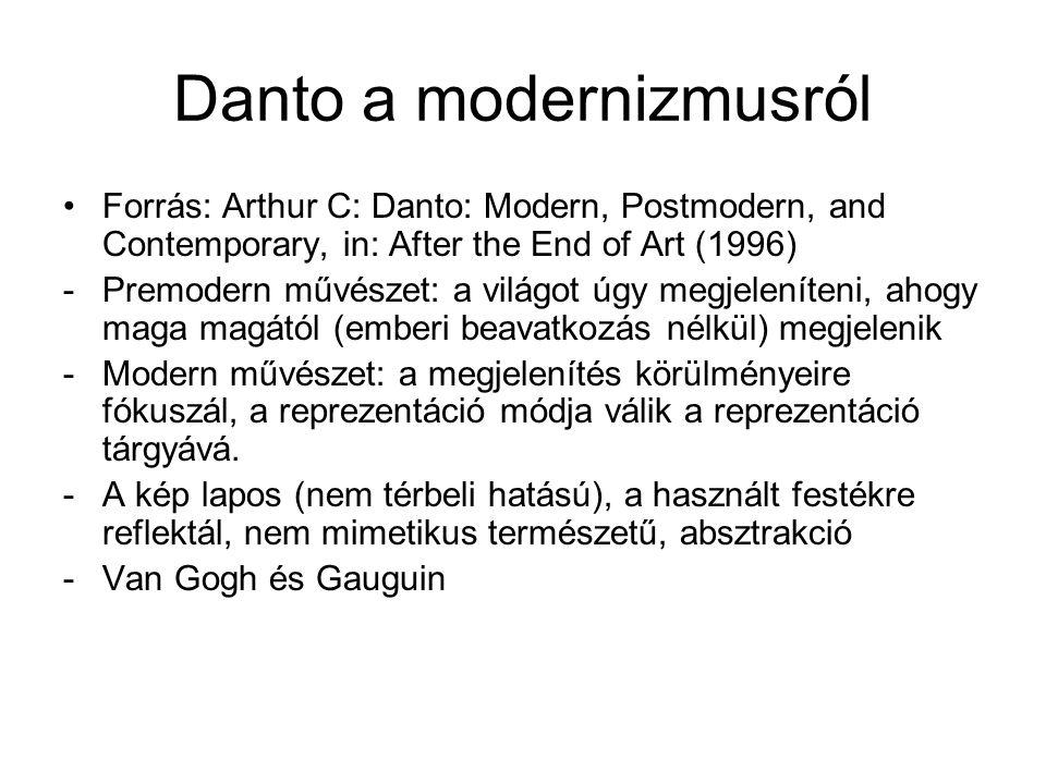 Danto a modernizmusról •Forrás: Arthur C: Danto: Modern, Postmodern, and Contemporary, in: After the End of Art (1996) -Premodern művészet: a világot úgy megjeleníteni, ahogy maga magától (emberi beavatkozás nélkül) megjelenik -Modern művészet: a megjelenítés körülményeire fókuszál, a reprezentáció módja válik a reprezentáció tárgyává.