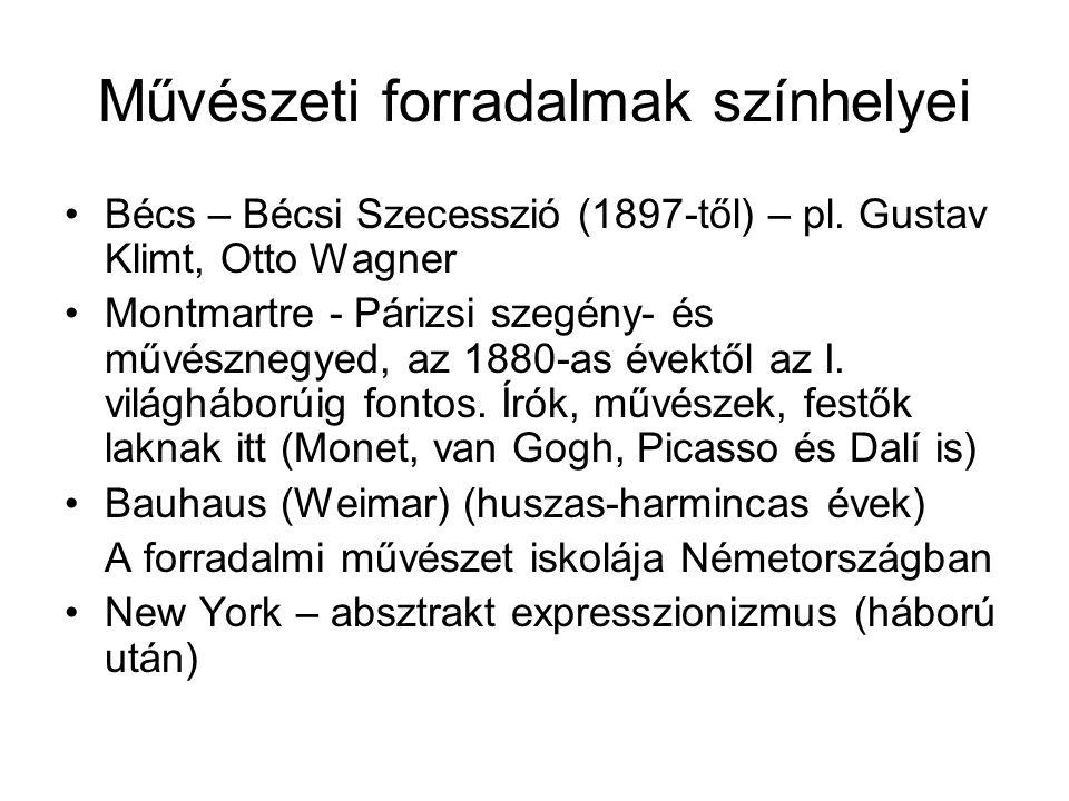 Művészeti forradalmak színhelyei •Bécs – Bécsi Szecesszió (1897-től) – pl. Gustav Klimt, Otto Wagner •Montmartre - Párizsi szegény- és művésznegyed, a