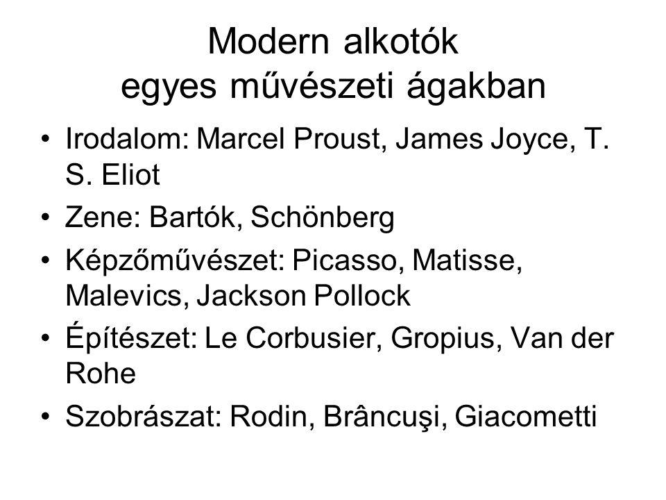 Modern alkotók egyes művészeti ágakban •Irodalom: Marcel Proust, James Joyce, T. S. Eliot •Zene: Bartók, Schönberg •Képzőművészet: Picasso, Matisse, M