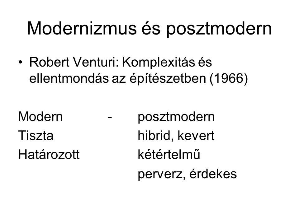 Modernizmus és posztmodern •Robert Venturi: Komplexitás és ellentmondás az építészetben (1966) Modern- posztmodern Tisztahibrid, kevert Határozottkétértelmű perverz, érdekes