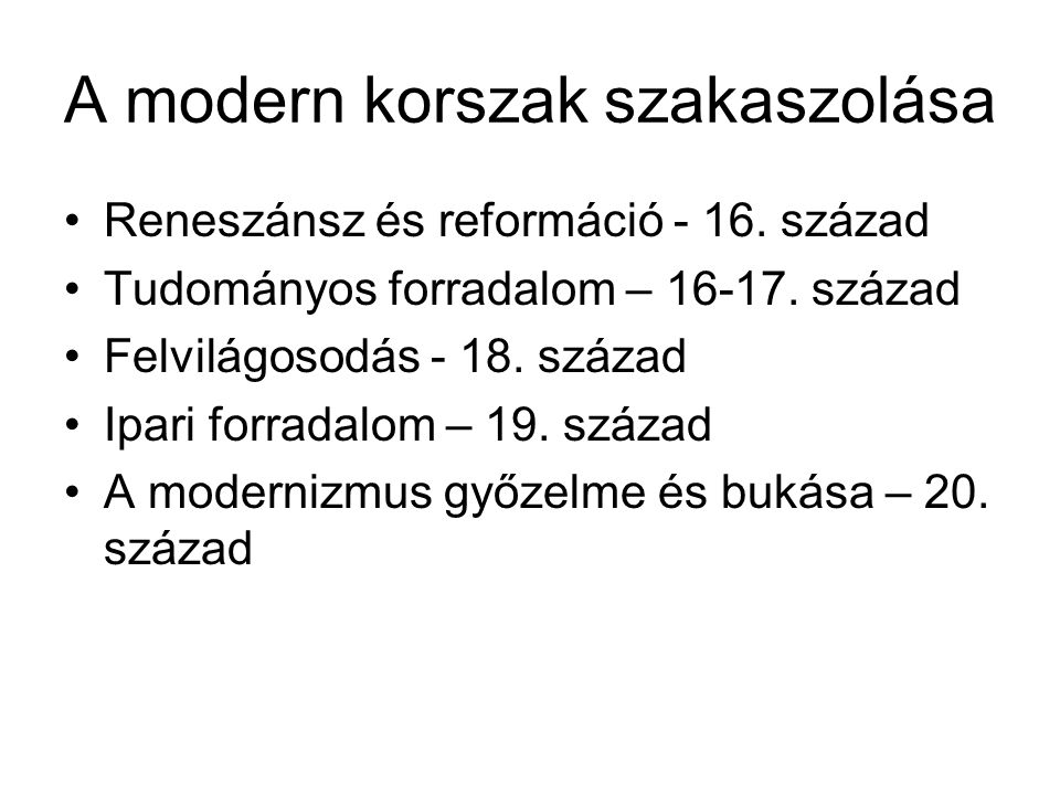 A modern korszak szakaszolása •Reneszánsz és reformáció - 16. század •Tudományos forradalom – 16-17. század •Felvilágosodás - 18. század •Ipari forrad