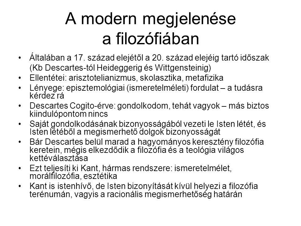 A modern megjelenése a filozófiában •Általában a 17. század elejétől a 20. század elejéig tartó időszak (Kb Descartes-tól Heideggerig és Wittgensteini