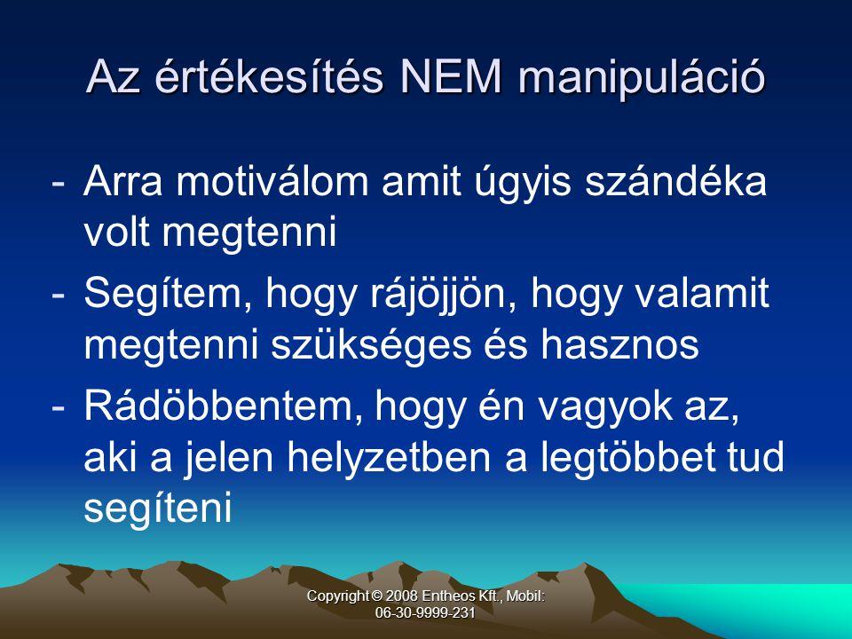 """Copyright © 2008 Entheos Kft., Mobil: 06-30-9999-231 Nem azért mész, hogy """"eladjál , hanem azért, hogy… -…hatást gyakorolj, befolyásolj -…informálj, tudatosíts -…demonstráld az igényt -…létrehozd azt a környezetet, ami lehetővé teszi a könnyű döntést"""