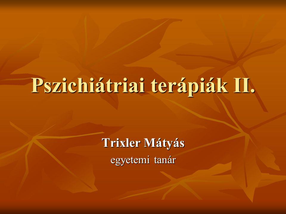 Pszichiátriai terápiák II. Trixler Mátyás egyetemi tanár