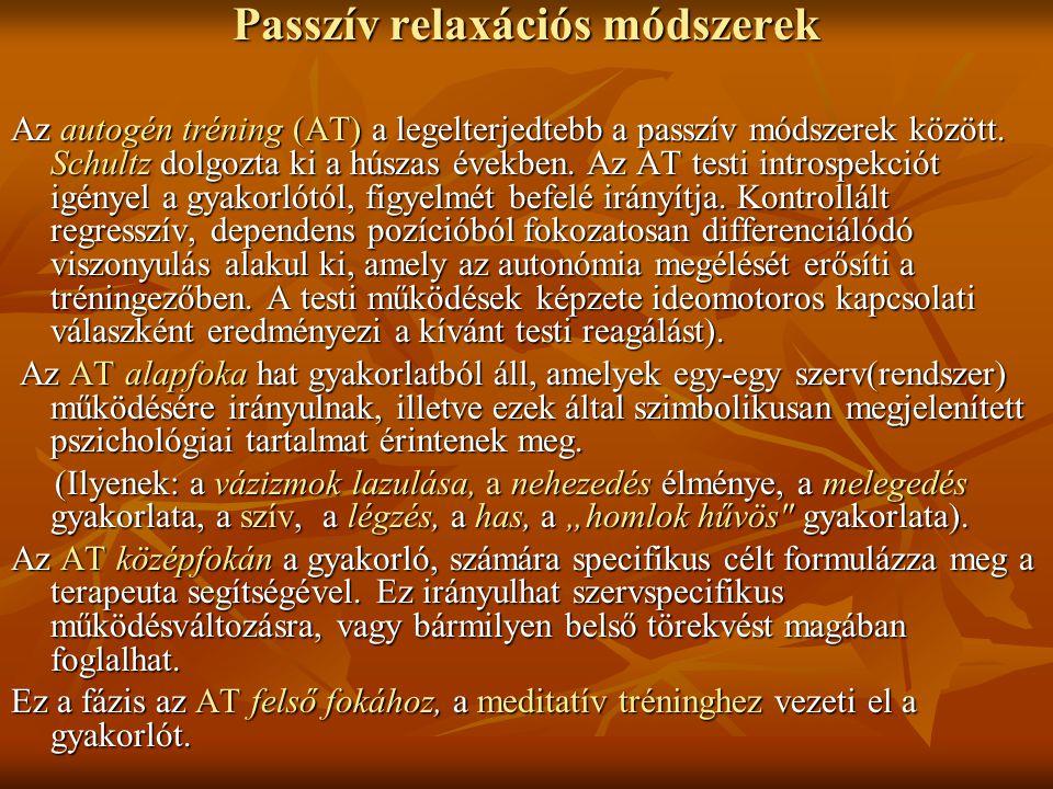 Passzív relaxációs módszerek Az autogén tréning (AT) a legelterjedtebb a passzív módszerek között. Schultz dolgozta ki a húszas években. Az AT testi i