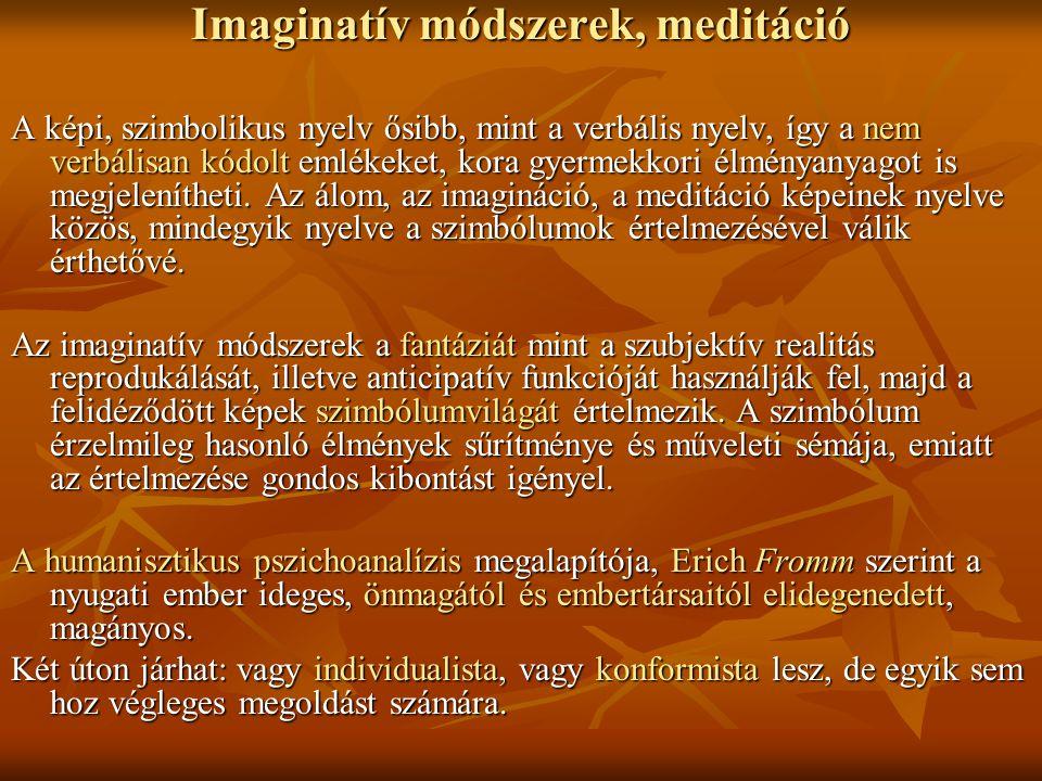 Imaginatív módszerek, meditáció A képi, szimbolikus nyelv ősibb, mint a verbális nyelv, így a nem verbálisan kódolt emlékeket, kora gyermekkori élmény