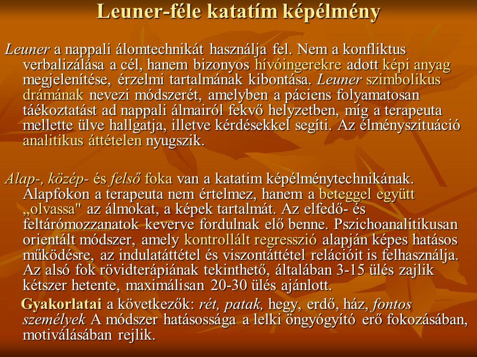 Leuner-féle katatím képélmény Leuner a nappali álomtechnikát használja fel. Nem a konfliktus verbalizálása a cél, hanem bizonyos hívóingerekre adott k