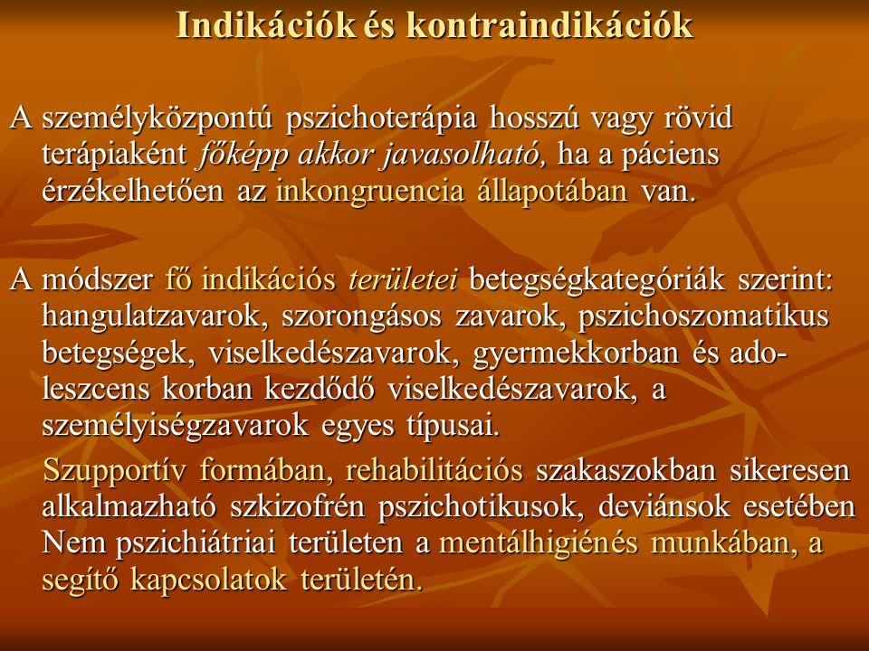 Indikációk és kontraindikációk A személyközpontú pszichoterápia hosszú vagy rövid terápiaként főképp akkor javasolható, ha a páciens érzékelhetően az