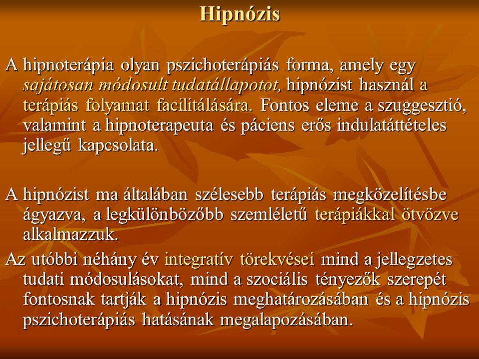 Hipnózis A hipnoterápia olyan pszichoterápiás forma, amely egy sajátosan módosult tudatállapotot, hipnózist használ a terápiás folyamat facilitálására