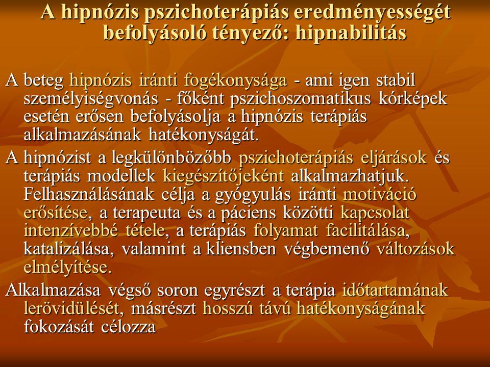 A hipnózis pszichoterápiás eredményességét befolyásoló tényező: hipnabilitás A beteg hipnózis iránti fogékonysága - ami igen stabil személyiségvonás -