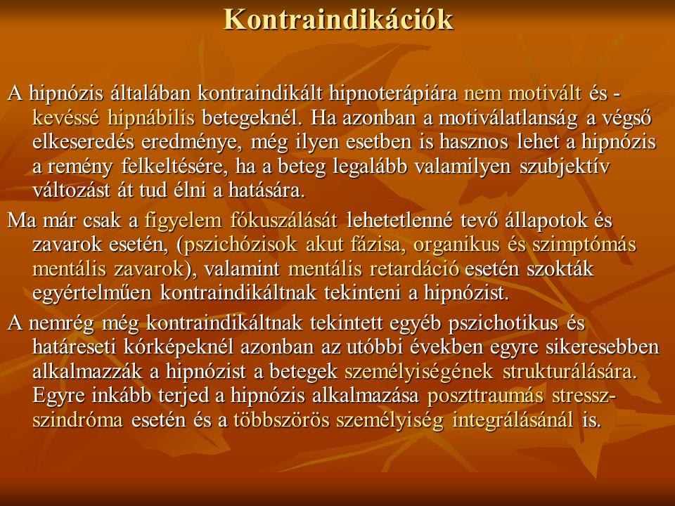 Kontraindikációk A hipnózis általában kontraindikált hipnoterápiára nem motivált és - kevéssé hipnábilis betegeknél. Ha azonban a motiválatlanság a vé
