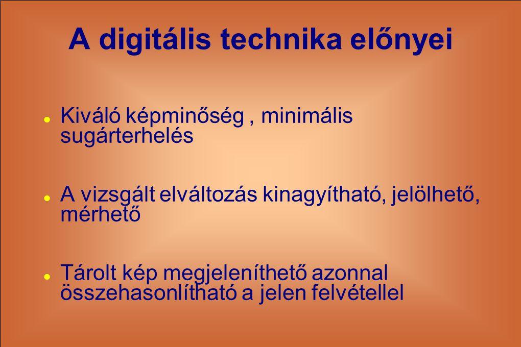 A digitális technika előnyei  Kiváló képminőség, minimális sugárterhelés  A vizsgált elváltozás kinagyítható, jelölhető, mérhető  Tárolt kép megjel