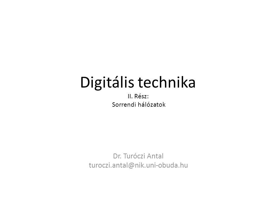 Digitális technika II. Rész: Sorrendi hálózatok Dr. Turóczi Antal turoczi.antal@nik.uni-obuda.hu