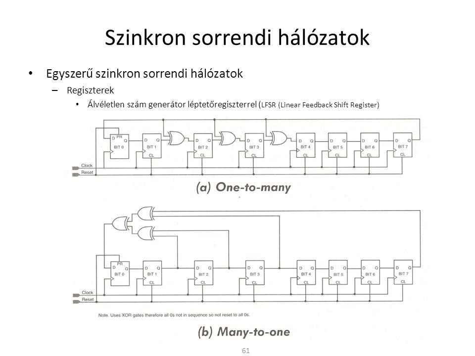 Szinkron sorrendi hálózatok • Egyszerű szinkron sorrendi hálózatok – Regiszterek • Álvéletlen szám generátor léptetőregiszterrel ( LFSR (Linear Feedback Shift Register) 61