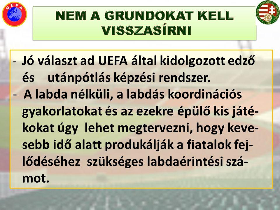 - Jó választ ad UEFA által kidolgozott edző és utánpótlás képzési rendszer. - A labda nélküli, a labdás koordinációs gyakorlatokat és az ezekre épülő