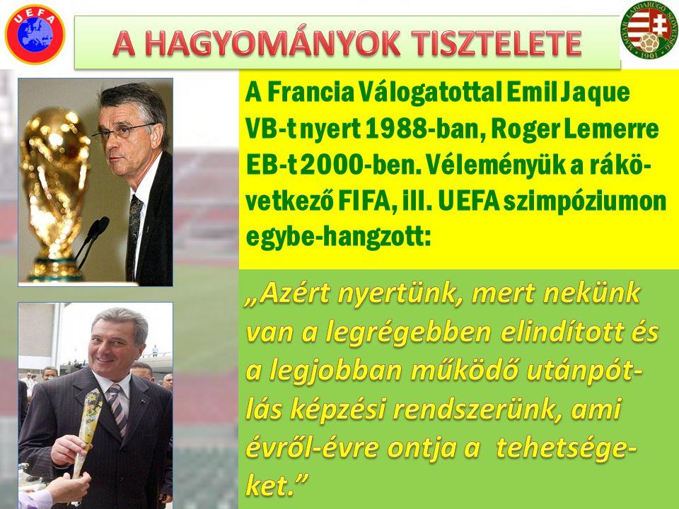 A Francia Válogatottal Emil Jaque VB-t nyert 1988-ban, Roger Lemerre EB-t 2000-ben. Véleményük a rákö- vetkező FIFA, ill. UEFA szimpóziumon egybe-hang