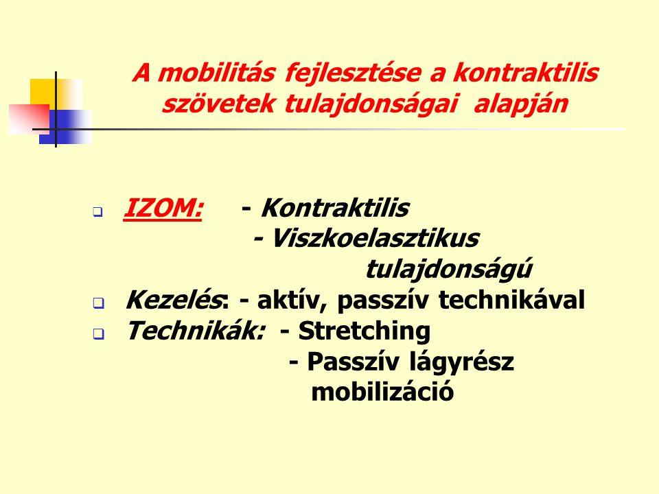 A mobilitás fejlesztése a nem kontraktilis szövetek tulajdonságai alapján  Kötőszövet: - viszkoelasztikus tulajdonságú  Kezelés: - passzív technikával  Technika: - lágyrész mobilizáció