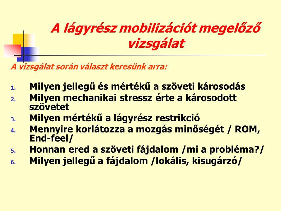 A lágyrész mobilizációt megelőző vizsgálat A vizsgálat során választ keresünk arra: 1. Milyen jellegű és mértékű a szöveti károsodás 2. Milyen mechani