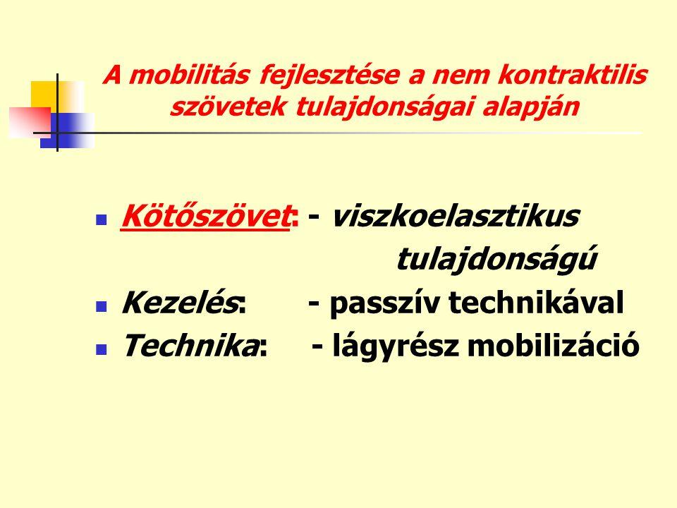 A mobilitás fejlesztése a nem kontraktilis szövetek tulajdonságai alapján  BŐR: - viszkoelasztikus tulajdonságú  Kezelés: -passzív technikával  Technika: -lágyrész mobilizáció -hegszöveti mobilizáció
