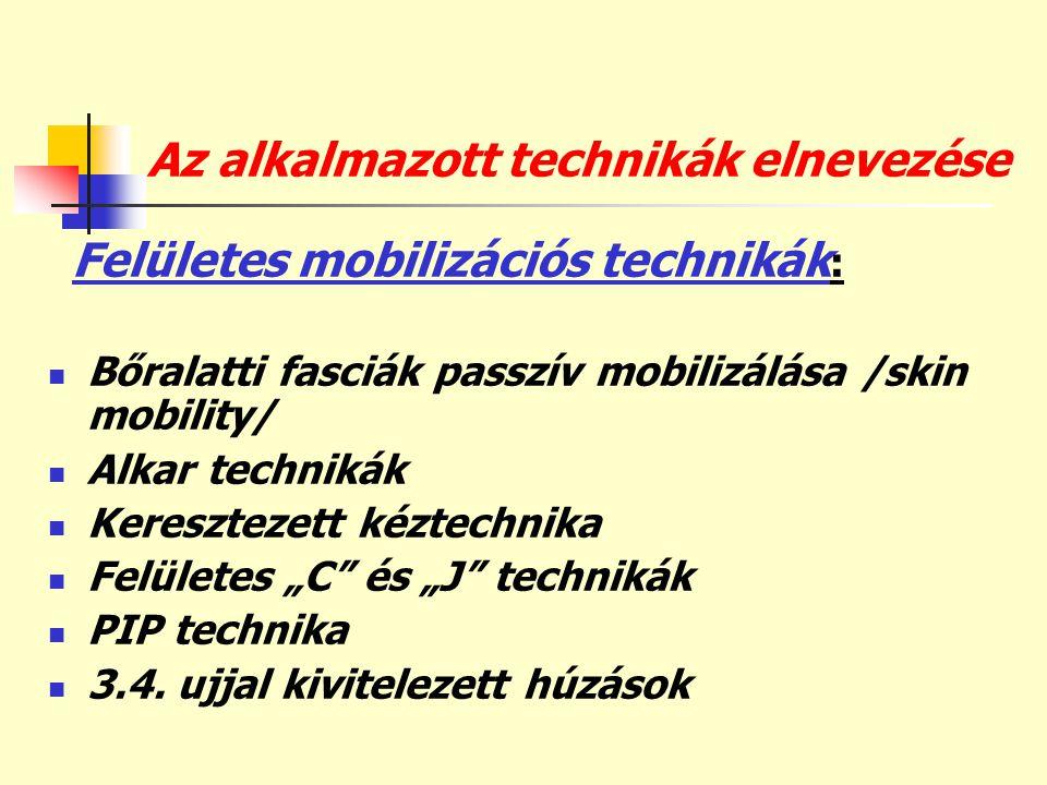 Az alkalmazott technikák elnevezése Felületes mobilizációs technikák :  Bőralatti fasciák passzív mobilizálása /skin mobility/  Alkar technikák  Ke