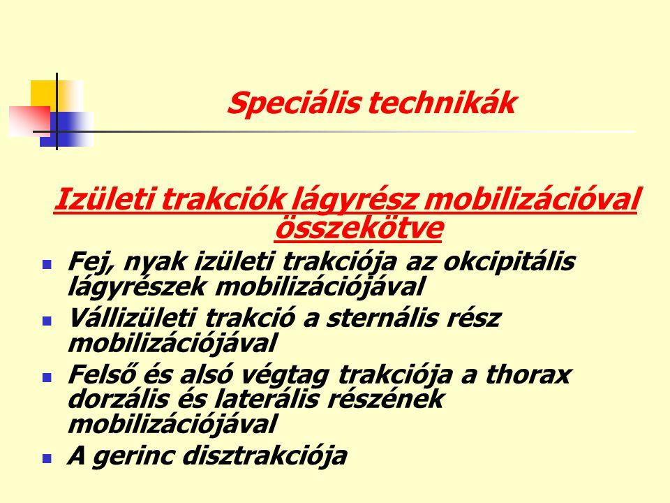 Speciális technikák Izületi trakciók lágyrész mobilizációval összekötve  Fej, nyak izületi trakciója az okcipitális lágyrészek mobilizációjával  Vál