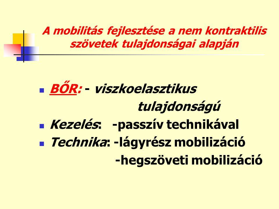 A mobilitás fejlesztése a nem kontraktilis szövetek tulajdonságai alapján  ÍN: - viszkoelasztikus tulajdonságú  Kezelés: - passzív technikával  Technika: - lágyrész mobilizáció - Deep masszázs