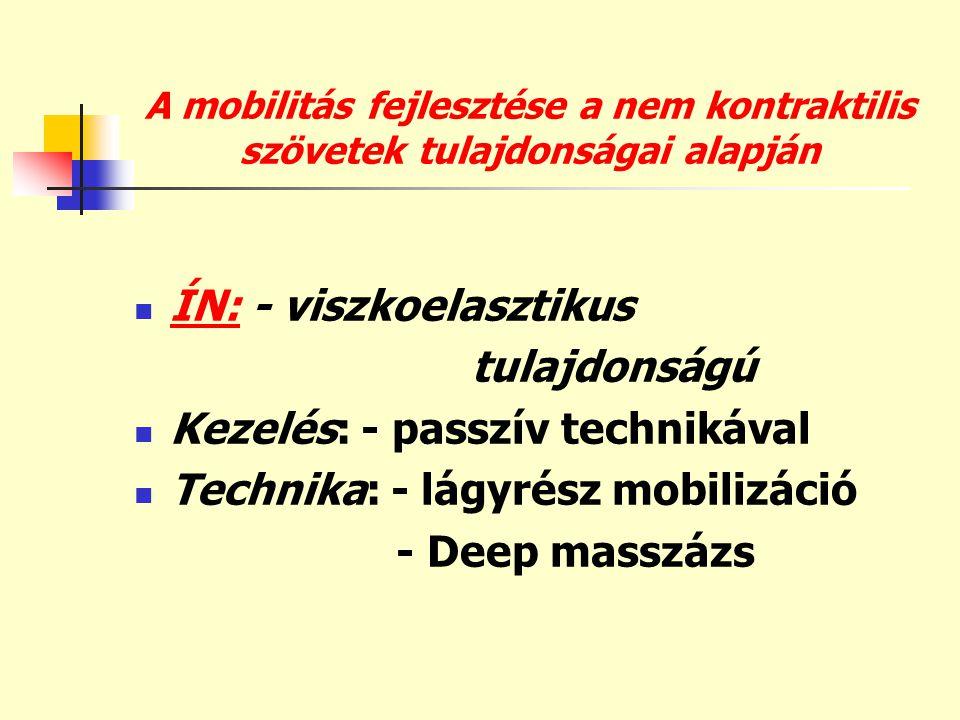 A mobilitás fejlesztése a nem kontraktilis szövetek tulajdonságai alapján  ÍN: - viszkoelasztikus tulajdonságú  Kezelés: - passzív technikával  Tec