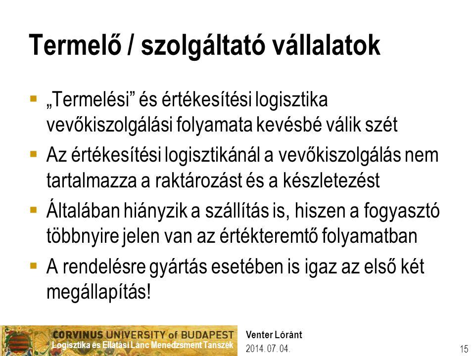 """Logisztika és Ellátási Lánc Menedzsment Tanszék 2014. 07. 04. Venter Lóránt 15 Termelő / szolgáltató vállalatok  """"Termelési"""" és értékesítési logiszti"""