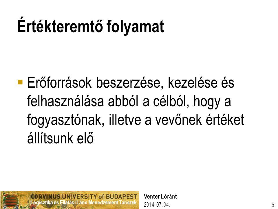 Logisztika és Ellátási Lánc Menedzsment Tanszék 2014. 07. 04. Venter Lóránt 5 Értékteremtő folyamat  Erőforrások beszerzése, kezelése és felhasználás