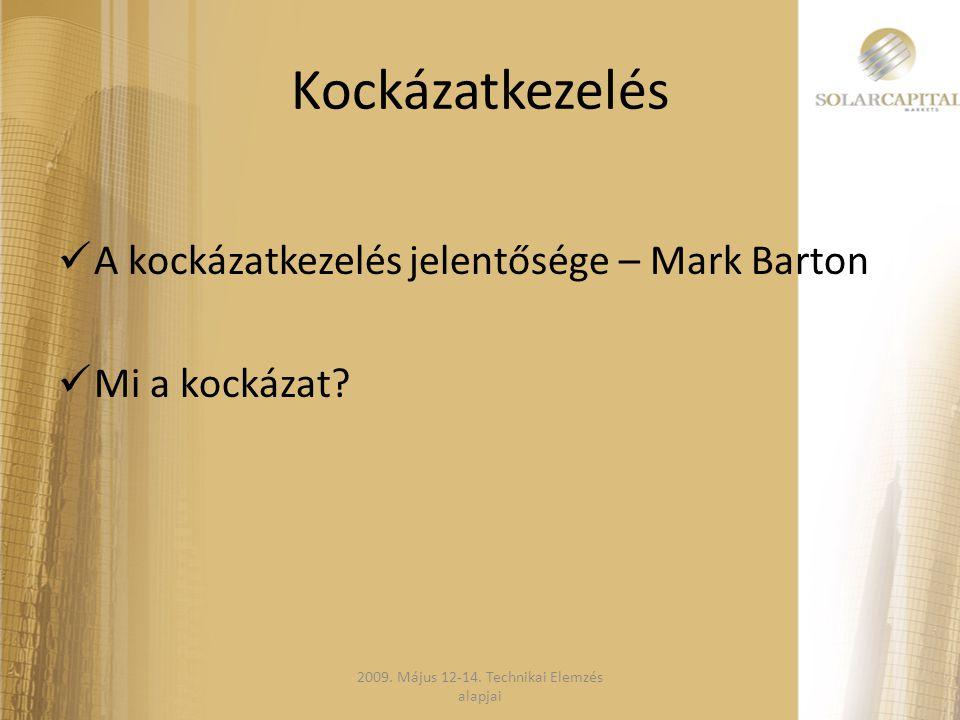 Kockázatkezelés  A kockázatkezelés jelentősége – Mark Barton  Mi a kockázat? 2009. Május 12-14. Technikai Elemzés alapjai