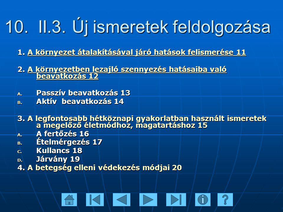 10. II.3. Új ismeretek feldolgozása 1. A környezet átalakításával járó hatások felismerése 11 A környezet átalakításával járó hatások felismerése 11A