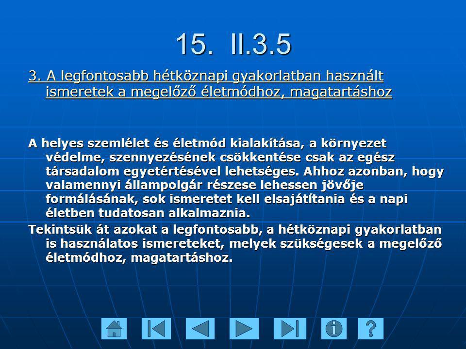 15. II.3.5 3. A legfontosabb hétköznapi gyakorlatban használt ismeretek a megelőző életmódhoz, magatartáshoz A helyes szemlélet és életmód kialakítása